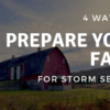 4 Ways to Prepare Your Farm for Storm Season